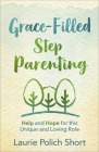 Grace-Filled Stepparenting: Help and Hope for This Unique and Loving Role Cover Image