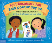 Just Because I Am / Solo porque soy yo: A Child's Book of Affirmation / Un libro de afirmaciones para niños Cover Image