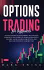 Options Trading For Beginners: An Easy Guide to Make Money by Applying Powerful Strategies to Earn a Permanent Income. Crash Course for Buying and Se Cover Image