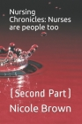 Nursing Chronicles: Nurses are people too (Second Part) Cover Image