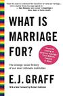What Is Marriage For?: The Strange Social History of Our Most Intimate Institution Cover Image