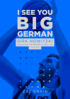 I See You Big German: Dirk Nowitzki and What He Means to Dallas (and Me) Cover Image