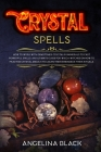 Crystal Spells: How to Work With Gemstones and Crystals to Cast Powerful Spells. An Ultimate Guide for Witches on How to Practice Crys Cover Image