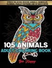 Adult Coloring Book: 105 Stress Relieving Designs Animals, Mandalas, Flowers, Paisley Patterns And So Much More: Coloring Book For Adults Cover Image