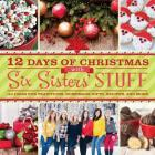12 Days of Christmas with Six Sisters' Stuff: 144 Ideas for Traditions, Homemade Gifts, Recipes, and More Cover Image
