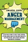 Anger Management: A Self-Help Guide To Help Take Control of Your Anger, Master Your Emotions with Self-discipline, And Achieve Freedom f Cover Image