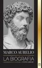 Marcus Aurelio: La biografía - La vida de un emperador romano estoico Cover Image