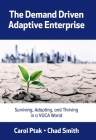 The Demand Driven Adaptive Enterprise: Surviving, Adapting, and Thriving in a Vuca World Cover Image