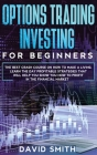 Options Trading Investing For Beginners: The Best Crash Course On How To Make A Living. Learn The Day Profitable Strategies That Will Help You Show Yo Cover Image
