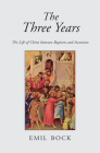 The Three Years: The Life of Christ Between Baptism and Ascension Cover Image