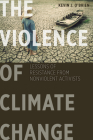 The Violence of Climate Change: Lessons of Resistance from Nonviolent Activists Cover Image