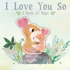 I Love You So: A Book of Hugs Cover Image