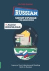 Russian Short Stories for Beginners: 30 Captivating Short Stories to Learn Russian & Grow Your Vocabulary the Fun Way! Cover Image