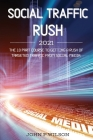 Social Traffic Rush 2021: The 10 Part Course to Getting a Rush of Targeted Traffic from Social Media. Cover Image