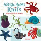 Amigurumi Knits: Patterns for 20 Cute Mini Knits Cover Image