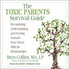 The Toxic Parents Survival Guide Lib/E: Recognizing, Understanding, and Freeing Yourself from These Difficult Relationships Cover Image