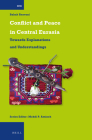 Conflict and Peace in Central Eurasia: Towards Explanations and Understandings (International Comparative Social Studies #31) Cover Image