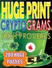 Huge Print Cryptograms of Irish Proverbs: 200 Large Print Cryptogram Puzzles With A Huge 36 Point Font Size In A Big 8.5 x 11 Inch Book. Cover Image