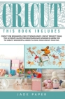 Cricut: THIS BOOK INCLUDES: Cricut for Beginners; Cricut Design Space; Cricut Project Ideas. The Ultimate Guide for Beginners Cover Image
