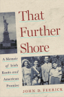 That Further Shore: A Memoir of Irish Roots and American Promise Cover Image