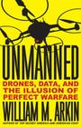 Unmanned: Drones, Data, and the Illusion of Perfect Warfare Cover Image