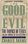 For Good and Evil: The Impact of Taxes on the Course of Civilization, 2nd Edition Cover Image