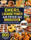 Emeril Lagasse Power Air Fryer 360 Cookbook: 800 Delicious, Healthy and Everyday Recipes For the Power Airfryer 360 to Air Fry, Bake, Rotisserie, Dehy Cover Image