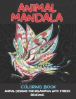 Animal Mandala - Coloring Book - Animal Designs for Relaxation with Stress Relieving Cover Image
