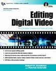 Editing Digital Video: The Complete Creative and Technical Guide [With CDROM] (Digital Video and Audio) Cover Image