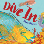Dive In: Swim with Sea Creatures at Their Actual Size Cover Image