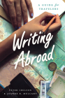 Writing Abroad: A Guide for Travelers (Chicago Guides to Writing, Editing, and Publishing) Cover Image