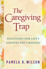 The Caregiving Trap: Solutions for Life's Unexpected Changes Cover Image