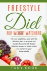 FreeStyle for Weight Watchers: Hit your weight loss goal with the delicious, easy to prepare and healthy freestyle 150 Weight Watchers recipes to bal Cover Image