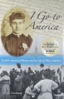 I Go to America: Swedish American Women and the Life of Mina Anderson Cover Image