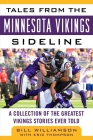 Tales from the Minnesota Vikings Sideline: A Collection of the Greatest Vikings Stories Ever Told Cover Image