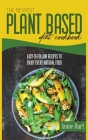 The Newest Plant Based Diet Cookbook: Easy-To-Follow Recipes To Enjoy Every Natural Food Cover Image