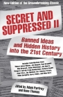 Secret and Suppressed II: Banned Ideas and Hidden History Into the 21st Century Cover Image