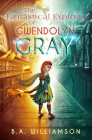The Fantastical Exploits of Gwendolyn Gray Cover Image