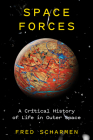 Space Forces: A Critical History of Life in Outer Space Cover Image