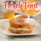 French Toast, New Ed.: Stacked, Stuffed, Baked Cover Image