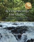 Accompanying the Dying: Practical, Heart-Centered Wisdom for End-Of-Life Doulas and Health Care Advocates Cover Image