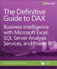 The Definitive Guide to Dax: Business Intelligence with Microsoft Excel, SQL Server Analysis Services, and Power Bi (Business Skills) Cover Image