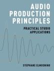Audio Production Principles: Practical Studio Applications Cover Image