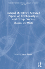 Richard M. Billow's Selected Papers on Psychoanalysis and Group Process: Changing Our Minds (New International Library of Group Analysis) Cover Image