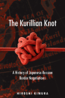 The Kurillian Knot: A History of Japanese-Russian Border Negotiations Cover Image
