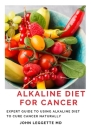 Alkaline Diet for Cancer: Expert to using alkaline diet to cure cancer naturally Cover Image