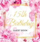 15th Birthday Guest Book: Gold Frame and Letters Pink Roses Floral Watercolor Theme, Best Wishes from Family and Friends to Write in, Guests Sig Cover Image