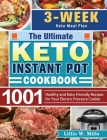 The Ultimate Keto Instant Pot Cookbook: 1001 Healthy and Keto-Friendly Recipes for Your Electric Pressure Cooker. (3-Week Keto Meal Plan) Cover Image