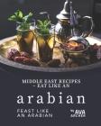 Middle East Recipes - Eat Like an Arabian: Feast Like an Arabian Cover Image