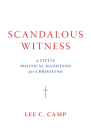 Scandalous Witness: A Little Political Manifesto for Christians Cover Image